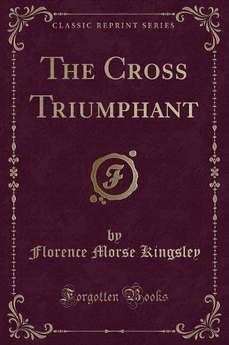 The Cross Triumphant (Classic Reprint) (Paperback)