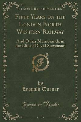 Fifty Years on the London North Western Railway: And Other Memoranda in the Life of David Stevenson (Classic Reprint) (Paperback)