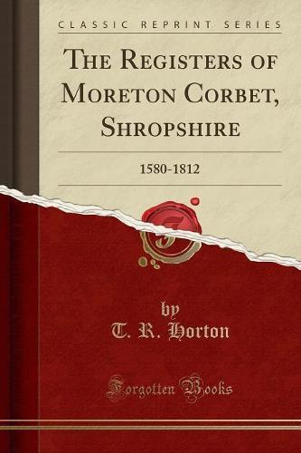 The Registers of Moreton Corbet, Shropshire: 1580-1812 (Classic Reprint) (Paperback)