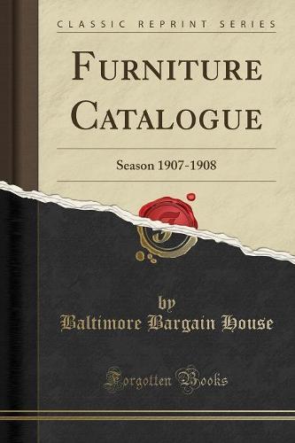 Furniture Catalogue: Season 1907-1908 (Classic Reprint) (Paperback)
