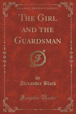 The Girl and the Guardsman (Classic Reprint) (Paperback)