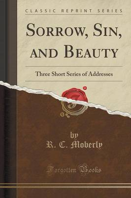 Sorrow, Sin, and Beauty: Three Short Series of Addresses (Classic Reprint) (Paperback)