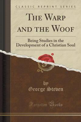 The Warp and the Woof: Being Studies in the Development of a Christian Soul (Classic Reprint) (Paperback)