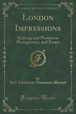 London Impressions: Etchings and Pictures in Photogravure, and Essays (Classic Reprint) (Paperback)