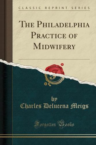 The Philadelphia Practice of Midwifery (Classic Reprint) (Paperback)