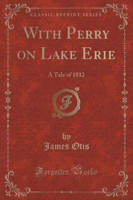 With Perry on Lake Erie: A Tale of 1812 (Classic Reprint) (Paperback)