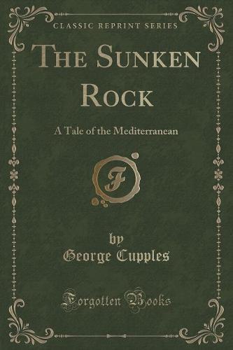 The Sunken Rock: A Tale of the Mediterranean (Classic Reprint) (Paperback)