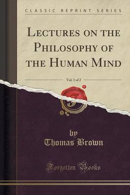 Lectures on the Philosophy of the Human Mind, Vol. 1 of 2 (Classic Reprint) (Paperback)