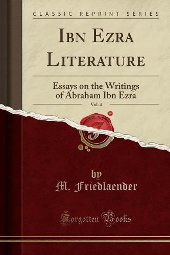Ibn Ezra Literature, Vol. 4: Essays on the Writings of Abraham Ibn Ezra (Classic Reprint) (Paperback)