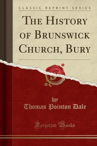 The History of Brunswick Church, Bury (Classic Reprint) (Paperback)