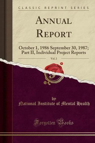 Annual Report, Vol. 2: October 1, 1986 September 30, 1987; Part II, Individual Project Reports (Classic Reprint) (Paperback)