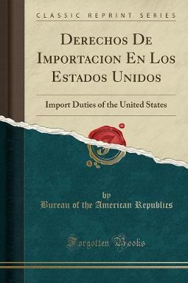Derechos de Importacion En Los Estados Unidos: Import Duties of the United States (Classic Reprint) (Paperback)