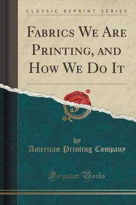 Fabrics We Are Printing, and How We Do It (Classic Reprint) (Paperback)