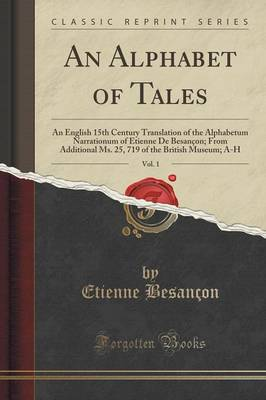 An Alphabet of Tales, Vol. 1: An English 15th Century Translation of the Alphabetum Narrationum of Etienne de Besancon; From Additional Ms. 25, 719 of the British Museum; A-H (Classic Reprint) (Paperback)