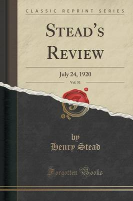 Stead's Review, Vol. 51: July 24, 1920 (Classic Reprint) (Paperback)