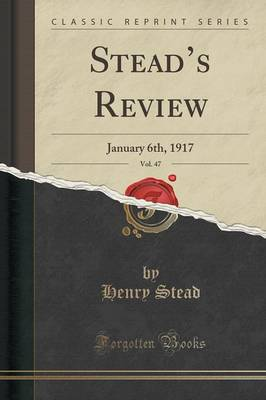 Stead's Review, Vol. 47: January 6th, 1917 (Classic Reprint) (Paperback)