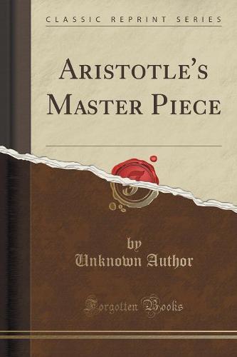 Aristotle's Master Piece (Classic Reprint) (Paperback)