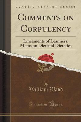 Comments on Corpulency: Lineaments of Leanness, Mems on Diet and Dietetics (Classic Reprint) (Paperback)