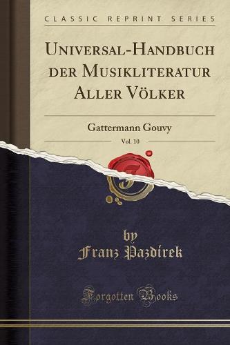 Universal-Handbuch Der Musikliteratur Aller Volker, Vol. 10: Gattermann Gouvy (Classic Reprint) (Paperback)