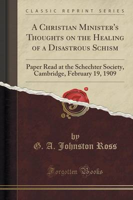 A Christian Minister's Thoughts on the Healing of a Disastrous Schism: Paper Read at the Schechter Society, Cambridge, February 19, 1909 (Classic Reprint) (Paperback)