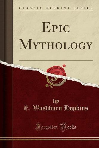 Epic Mythology (Classic Reprint) (Paperback)