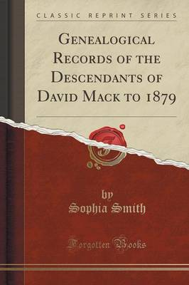 Genealogical Records of the Descendants of David Mack to 1879 (Classic Reprint) (Paperback)