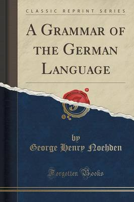 A Grammar of the German Language (Classic Reprint) (Paperback)