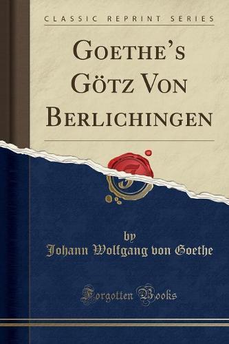 Goethe's Gotz Von Berlichingen (Classic Reprint) (Paperback)