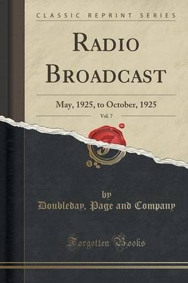 Radio Broadcast, Vol. 7: May, 1925, to October, 1925 (Classic Reprint) (Paperback)