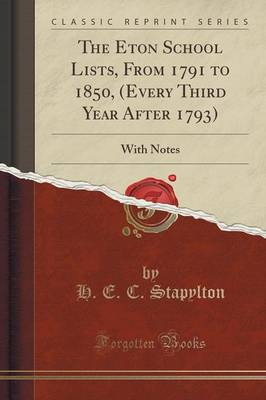 The Eton School Lists, from 1791 to 1850, (Every Third Year After 1793): With Notes (Classic Reprint) (Paperback)