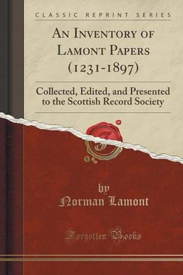 An Inventory of Lamont Papers (1231-1897): Collected, Edited, and Presented to the Scottish Record Society (Classic Reprint) (Paperback)