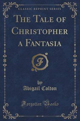 The Tale of Christopher a Fantasia (Classic Reprint) (Paperback)