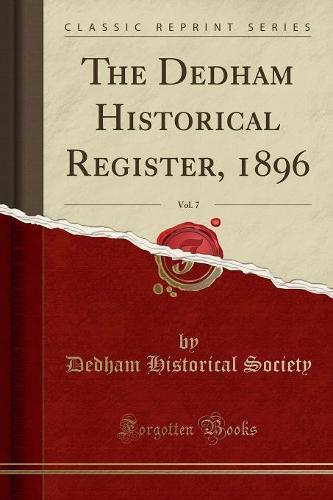 The Dedham Historical Register, 1896, Vol. 7 (Classic Reprint) (Paperback)