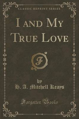 I and My True Love (Classic Reprint) (Paperback)