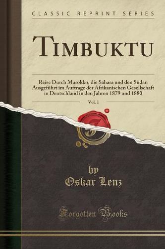 Timbuktu, Vol. 1: Reise Durch Marokko, Die Sahara Und Den Sudan Ausgefuhrt Im Auftrage Der Afrikanischen Gesellschaft in Deutschland in Den Jahren 1879 Und 1880 (Classic Reprint) (Paperback)