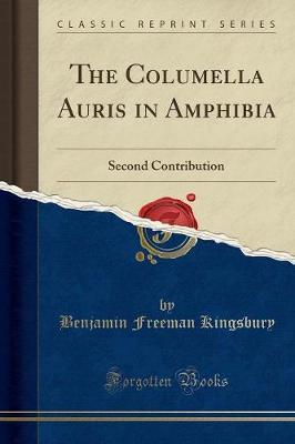 The Columella Auris in Amphibia: Second Contribution (Classic Reprint) (Paperback)