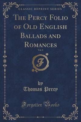 The Percy Folio of Old English Ballads and Romances, Vol. 1 (Classic Reprint) (Paperback)