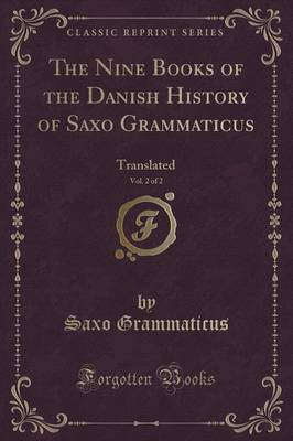 The Nine Books of the Danish History of Saxo Grammaticus, Vol. 2 of 2: Translated (Classic Reprint) (Paperback)