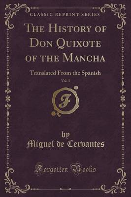 The History of Don Quixote of the Mancha, Vol. 3: Translated from the Spanish (Classic Reprint) (Paperback)
