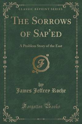 The Sorrows of SAP'ed: A Problem Story of the East (Classic Reprint) (Paperback)