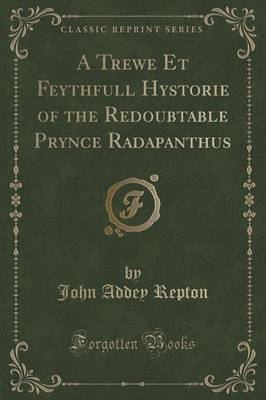 A Trewe Et Feythfull Hystorie of the Redoubtable Prynce Radapanthus (Classic Reprint) (Paperback)