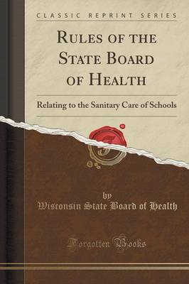 Rules of the State Board of Health: Relating to the Sanitary Care of Schools (Classic Reprint) (Paperback)
