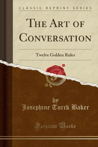 The Art of Conversation: Twelve Golden Rules (Classic Reprint) (Paperback)
