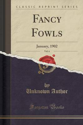 Fancy Fowls, Vol. 6: January, 1902 (Classic Reprint) (Paperback)