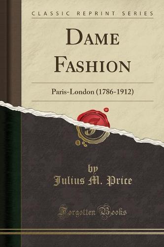 Dame Fashion: Paris-London (1786-1912) (Classic Reprint) (Paperback)