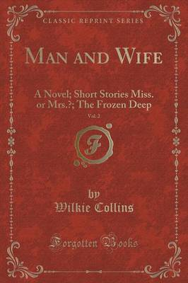 Man and Wife, Vol. 2: A Novel; Short Stories Miss. or Mrs.?; The Frozen Deep (Classic Reprint) (Paperback)