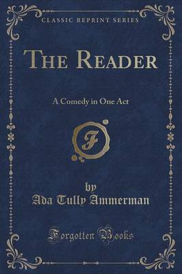 The Reader: A Comedy in One Act (Classic Reprint) (Paperback)
