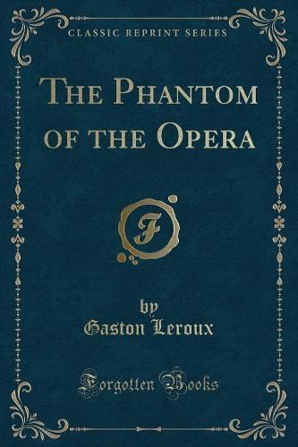 The Phantom of the Opera (Classic Reprint) (Paperback)