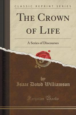 The Crown of Life: A Series of Discourses (Classic Reprint) (Paperback)