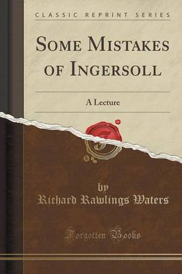 Some Mistakes of Ingersoll: A Lecture (Classic Reprint) (Paperback)